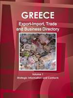 Greece Export-Import, Trade and Business Directory Volume 1 Strategic Information and Contacts (Paperback)