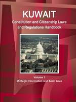 Kuwait Constitution and Citizenship Laws and Regulations Handbook Volume 1 Strategic Information and Basic Laws (Paperback)