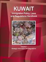 Kuwait Immigration Policy, Laws and Regulations Handbook Volume 1 Strategic Information and Regulations (Paperback)