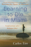Learning to Die in Miami: Confessions of a Refugee Boy (Hardback)