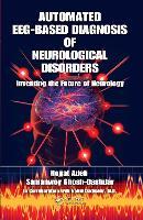 Automated EEG-Based Diagnosis of Neurological Disorders: Inventing the Future of Neurology (Hardback)