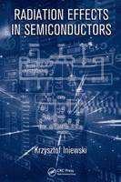 Radiation Effects in Semiconductors - Devices, Circuits, and Systems (Hardback)