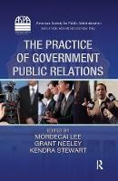 The Practice of Government Public Relations - ASPA Series in Public Administration and Public Policy (Hardback)