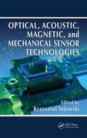 Optical, Acoustic, Magnetic, and Mechanical Sensor Technologies - Devices, Circuits, and Systems (Hardback)