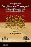 Competitive Sorption and Transport of Heavy Metals in Soils and Geological Media - Advances in Trace Elements in the Environment (Hardback)