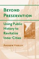 Beyond Preservation: Using Public History to Revitalize Inner Cities - Urban Life, Landscape and Policy (Hardback)