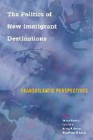 The Politics of New Immigrant Destinations: Transatlantic Perspectives (Hardback)