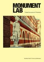 Monument Lab: Creative Speculations for Philadelphia (Hardback)