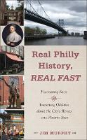 Real Philly History, Real Fast: Fascinating Facts and Interesting Oddities about the City's Heroes and Historic Sites (Paperback)
