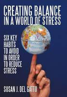 Creating Balance in a World of Stress: Six Key Habits to Avoid in Order to Reduce Stress (Hardback)