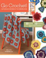 Go Crochet! Afghan Design Workshop: 50 Motifs, 10 Projects, 1 of a Kind Results (Paperback)