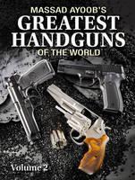 Massad Ayoob's Greatest Handguns of the World: v. II (Paperback)
