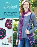 Go Crochet! Skill Builder: 30 Crochet-in-a-Day Projects to Take You from Beginner to Expert (Paperback)