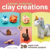 Kawaii Polymer Clay Creations: 20 Super-cute Miniature Projects (Paperback)