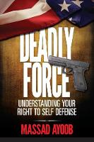 Deadly Force - Understanding Your Right to Self Defense (Paperback)