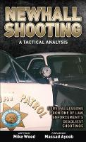 Newhall Shooting - A Tactical Analysis: An inside look at the most tragic and influential police gunfight of the modern era (Paperback)