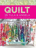 Quilt with Tula and Angela: A Start-to-Finish Guide to Piecing and Quilting using Color and Shape (Paperback)