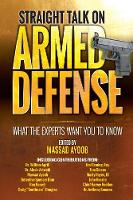 Straight Talk on Armed Defense: What the Experts Want You to Know (Paperback)