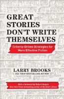 Great Stories Don't Write Themselves: Criteria-Driven Strategies for More Effective Fiction: With a foreword by Robert Dugoni, the New York Times best-selling author of My Sister's Grave (Paperback)