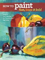 How to Paint Fast, Loose and Bold: Simple Techniques for Expressive Painting (Paperback)