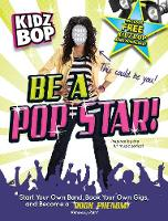 Kidz Bop be a Pop Star!: Start Your Own Band, Book Your Own Gigs, and Become a Rock and Roll Phenom! (Paperback)