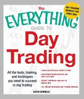 The Everything Guide to Day Trading: All the tools, training, and techniques you need to succeed in day trading - Everything (R) (Paperback)
