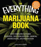 The Everything Marijuana Book: Your Complete Cannabis Resource, Including History, Growing Instructions, and Preparation - Everything (Cooking) (Paperback)