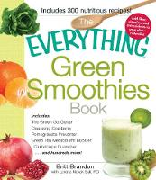 The Everything Green Smoothies Book: Includes The Green Go-Getter, Cleansing Cranberry, Pomegranate Preventer, Green Tea Metabolism booster, Cantaloupe Quencher, and hundreds more! - Everything (R) (Paperback)