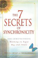 The 7 Secrets of Synchronicity: Your Guide to Finding Meaning in Coincidences Big and Small (Paperback)