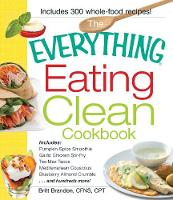 The Everything Eating Clean Cookbook: Includes - Pumpkin Spice Smoothie, Garlic Chicken Stir-Fry, Tex-Mex Tacos, Mediterranean Couscous, Blueberry Almond Crumble...and hundreds more! - Everything (R) (Paperback)