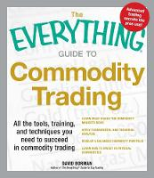 The Everything Guide to Commodity Trading: All the tools, training, and techniques you need to succeed in commodity trading - Everything (R) (Paperback)