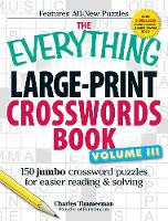The Everything Large-Print Crosswords Book, Volume III: 150 jumbo crossword puzzles for easier reading & solving - Everything (R) (Paperback)