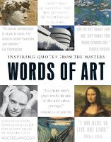 Words of Art: Inspiring Quotes from the Masters (Hardback)