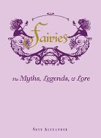 Fairies: The Myths, Legends, & Lore (Hardback)