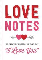 """Love Notes: 30 Creative Notecards That Say """"I Love You"""" (Paperback)"""