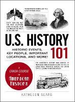 U.S. History 101: Historic Events, Key People, Important Locations, and More! - Adams 101 (Hardback)