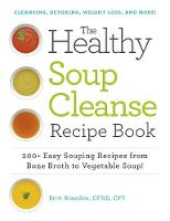 The Healthy Soup Cleanse Recipe Book: 200+ Easy Souping Recipes from Bone Broth to Vegetable Soup (Paperback)