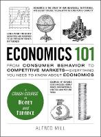 Economics 101: From Consumer Behavior to Competitive Markets--Everything You Need to Know About Economics - Adams 101 (Hardback)