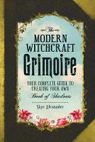 The Modern Witchcraft Grimoire: Your Complete Guide to Creating Your Own Book of Shadows - Modern Witchcraft (Hardback)