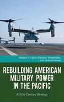 Rebuilding American Military Power in the Pacific: A 21st-Century Strategy - Praeger Security International (Hardback)