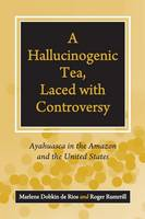 A Hallucinogenic Tea, Laced with Controversy: Ayahuasca in the Amazon and the United States (Paperback)