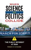When Science and Politics Collide: The Public Interest at Risk (Hardback)