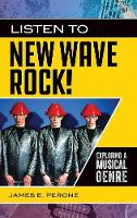 Listen to New Wave Rock!: Exploring a Musical Genre - Exploring Musical Genres (Hardback)