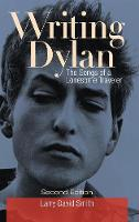 Writing Dylan: The Songs of a Lonesome Traveler, 2nd Edition (Hardback)