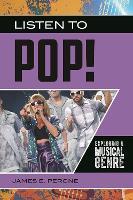 Listen to Pop!: Exploring a Musical Genre - Exploring Musical Genres (Hardback)