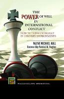 The Power of Will in International Conflict: How to Think Critically in Complex Environments - Praeger Security International (Hardback)