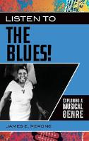 Listen to the Blues!: Exploring a Musical Genre - Exploring Musical Genres (Hardback)