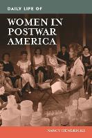 Daily Life of Women in Postwar America - Daily Life (Hardback)
