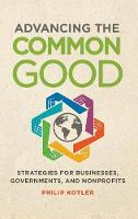 Advancing the Common Good: Strategies for Businesses, Governments, and Nonprofits (Hardback)