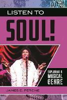 Listen to Soul!: Exploring a Musical Genre - Exploring Musical Genres (Hardback)